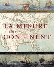 Mesure d'un continent ; atlas historique de l'Amérique du Nord, 1492-1814 - Intérieur - Format classique