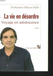 La vie en désordre ; voyage en adolescence - Couverture - Format classique
