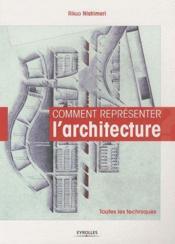 Comment représenter l'architecture ; toutes les techniques - Couverture - Format classique