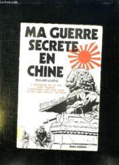 Ma Guerre Secrete En Chine. - Couverture - Format classique