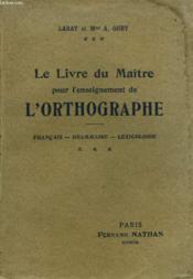 Le Livre Du Maitre Pour L'Enseignement De L'Orthographe. Francais, Grammaire, Lexicologie. - Couverture - Format classique