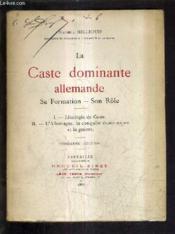La Caste Dominante Allemande Sa Formation Son Role / 3e Edition - Ideologie De Caste - L'Allemagne La Conquete Economique Et La Guerre. - Couverture - Format classique