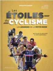 Les étoiles du cyclisme : les légendes de la petite reine ; de Jacques Anquetil à Joop Zoetemelk - Couverture - Format classique