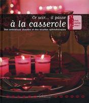 Ce soir... il passe à la casserole ; des ambiances chaudes et des recettes aphrodisiaques - Intérieur - Format classique