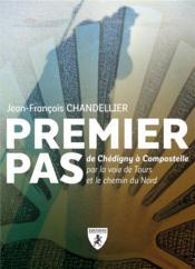 Premier pas ; de Chédigny à Compostelle par la voie de Tours et le chemin du Nord - Couverture - Format classique