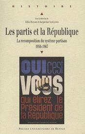 Les partis et la republique la recomposition du systeme partisan, 1956-1967 - Intérieur - Format classique