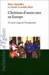 Chretiens D'Outre-Mer En Europe - Un Autre Visage De L'Immigration - Couverture - Format classique