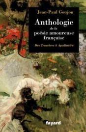 Anthologie de la poésie amoureuse française ; des trouvères à Apollinaire - Couverture - Format classique