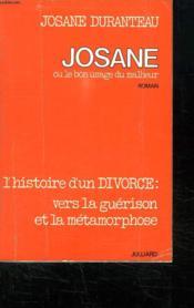 Josane Ou Le Bon Usage Du Malheur. L Histoire D Un Divorce : Vers La Guerison Et La Metamorphose. - Couverture - Format classique
