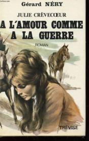 Julie Crevecoeur - A L'Amour Comme A La Guerre - Tome 3 - Couverture - Format classique