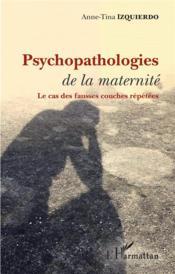 Psychopathologies de la maternité ; les cas des fausses couches répétées - Couverture - Format classique