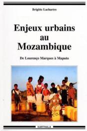 Enjeux Urbains Au Mozambique - De Lourenco Marques A Maputo - Couverture - Format classique