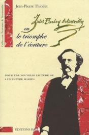 Jules Barbey d'Aurevilly ou le triomphe de l'écriture ; pour une nouvelle lecture de «un prêtre marié» - Couverture - Format classique