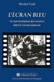 L'écran bleu ; la représentations des ouvriers dans le cinéma français - Couverture - Format classique