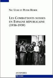 Les combattants suisses en Espagne républicaine (1936-1939) - Couverture - Format classique