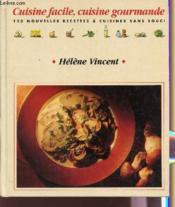Cuisine Facile, Cuisine Gourmande. 120 Nouvelles Recettes À Cuisiner Sans Souci - Couverture - Format classique