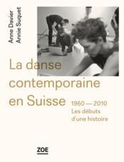 La danse contemporaine en Suisse ; 1960-2010, les débuts d'une histoire - Couverture - Format classique