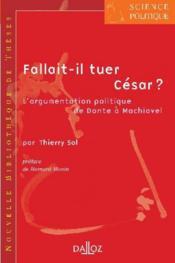 Fallait-il tuer César ? ; l'argumentation politique de Dante à Machiavel volume 3 - Couverture - Format classique