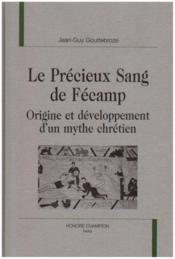 Le Precieux Sang De Fecamp ; Origine Et Developpement D'Un Mythe Chretien - Couverture - Format classique