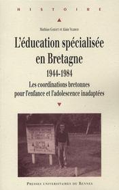 L'éducation spécialisée en Bretagne 1944-1984 ; les cordinations bretonnes pour l'enfance et l'adolescence - Intérieur - Format classique