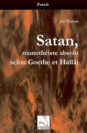 Satan, monotheiste absolu selon goethe et hallaj - Couverture - Format classique