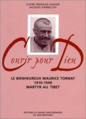 Courir pour Dieu ; le bienheureux Maurice Tornay 1910-1949, martyr au Tibet - Couverture - Format classique