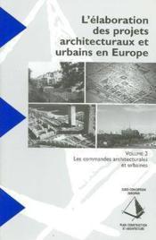 L'élaboration des projets architecturaux et urbains en Europe t.2 ; les commandes architecturales - Couverture - Format classique