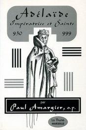 Celle qui a fait l'europe de l'an mille : adelaide, imperatrice et sainte (930-999) - Intérieur - Format classique