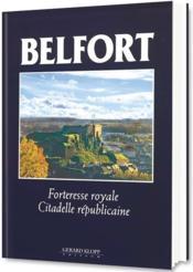 Belfort ; forteresse royale, citadelle républicaine - Couverture - Format classique