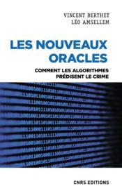 Les nouveaux oracles : comment les algorithmes prédisent le crime - Couverture - Format classique