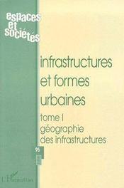 Revue Espaces Et Societes N.95 ; Infrastructures Et Formes Urbaines T.1 ; Géographie Des Infrastructures - Couverture - Format classique