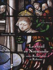 Le vitrail en Normandie ; entre renaissance et réforme - Couverture - Format classique