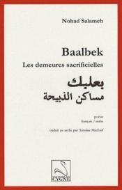 Baalbek ; les demeures sacrificielles - Couverture - Format classique