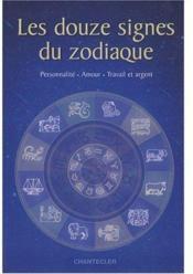 Les douze signes du zodiaque ; personnalité, amour, travail et argent - Couverture - Format classique