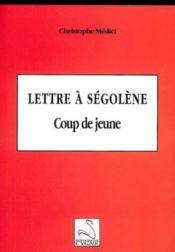 Lettre à ségolène ; coup de jeune - Couverture - Format classique
