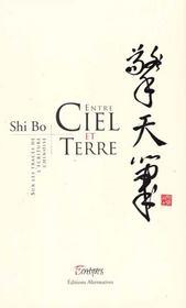 Entre ciel et terre sur les traces de l'ecriture chinoise - Intérieur - Format classique