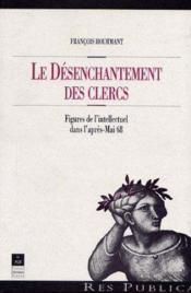 Désenchantement des clercs ; figures de l'intellectuel dans l'après-Mai 68 - Couverture - Format classique