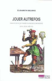 Jouer Autrefois ; Essai Sur Le Jeu Dans La France Moderne, Xvi-Xviii Siecle - Intérieur - Format classique