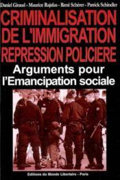 Crimminalisation de l'immigration. repression policiere : arguments pour l'emancipation sociale - Couverture - Format classique