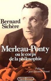 Merleau-Ponty ou le corps de la philosophie - Couverture - Format classique