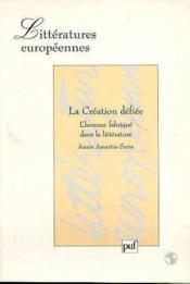 La creation deifiee. l'homme fabrique dans la litterature - Couverture - Format classique