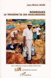 Rodrigues ; la troisième île des Mascareignes - Couverture - Format classique