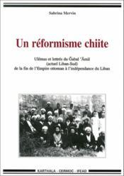 Un réformisme chiite ; ulémas et lettres du Gabal Amil (actuel Liban-Sud) de la fin de l'Empire ottoman à l'indépendance du Liban - Couverture - Format classique