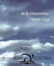 Revue D'Esthetique N.43 ; De La Composition : L'Après-Cage - Couverture - Format classique
