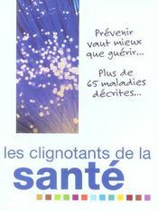 Les Clignotants De La Sante ; Prevenir Vaut Mieux Que Guerir Plus De 65 Maladies Decrites - Intérieur - Format classique