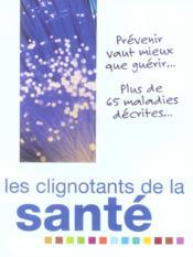Les Clignotants De La Sante ; Prevenir Vaut Mieux Que Guerir Plus De 65 Maladies Decrites - Couverture - Format classique