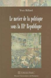 Metier de la politique sous la 3e republique - Couverture - Format classique