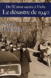Le désastre de 1940 de l'union sacrée à Vichy - Couverture - Format classique