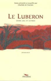 Le Luberon entre ciel et lettres ; anthologie - Couverture - Format classique