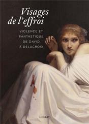 Visages de l'effroi ; violence et fantastique de David à Delacroix - Couverture - Format classique